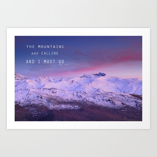 The mountains are calling, and i must go. John Muir. Art Print
