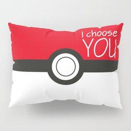 I choose you! Pillow Sham