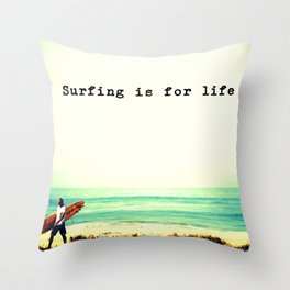 SURFING IS FOR LIFE Throw Pillow