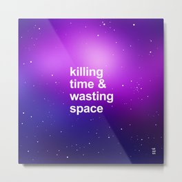 KILLING TIME & WASTING SPACE Metal Print