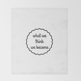 what we think we become Throw Blanket