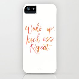 Wake up. Kick ass. Repeat. water color painting quote iPhone Case