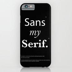 Sans my Serif iPhone 6s Slim Case