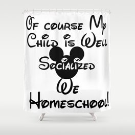 Homeschool of Course My CHILD is well socialized- single child Shower Curtain