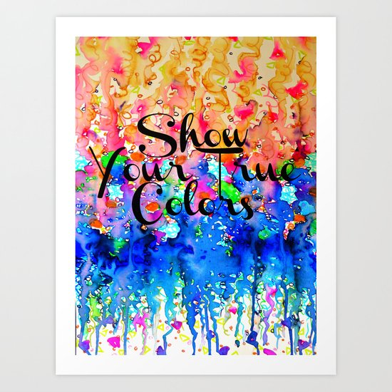 SHOW YOUR TRUE COLORS Rainbow Colorful Typography Watercolor Abstract Painting Be You Inspiration Art Print
