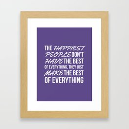 The Happiest People Don't Have the Best of Everything, They Just Make the Best of Everything UV Framed Art Print