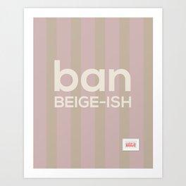 Ban Beige-ish Art Print