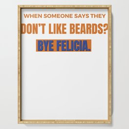 Funny Bye Felicia Saying Tshirt Design Dont like beards Serving Tray
