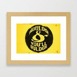 Indulge and you'll bulge  Framed Art Print
