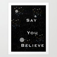 Say You Believe Art Print