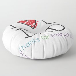 I Love U Dad- Thanks for Everything Floor Pillow
