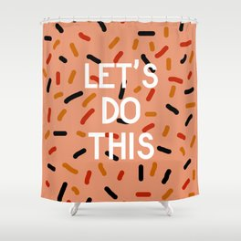 Let's Do This Shower Curtain
