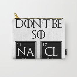 Don't Be So na cl Carry-All Pouch