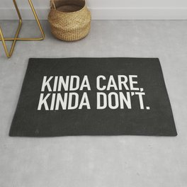 Kinda Care, Kinda Don't Rug