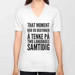 that moment nar du begynner a tenke pa two languages samtidig germany t-shirts Unisex V-Neck