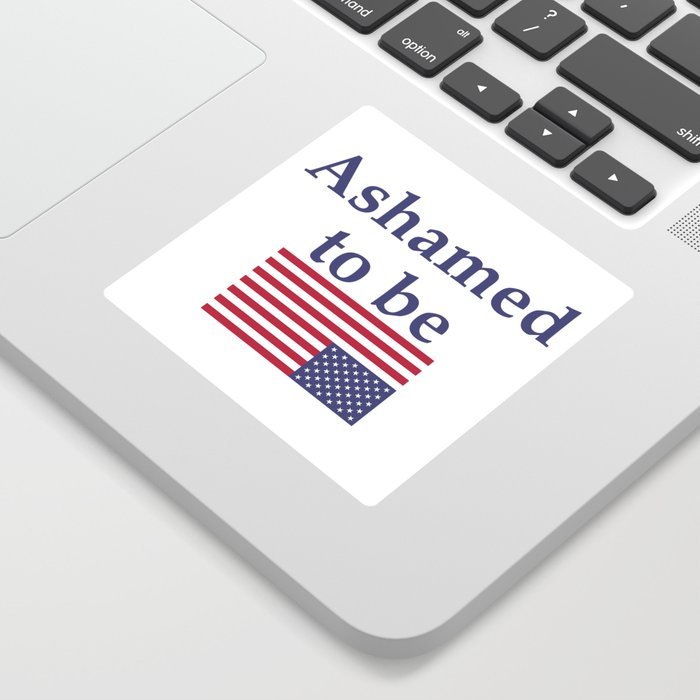 Ashamed to be (an American) Sticker