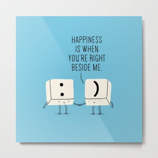 Happiness is when you're right beside me Metal Print
