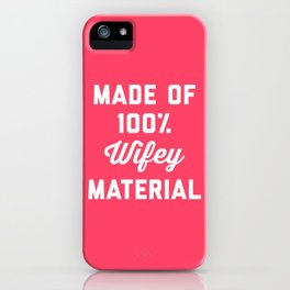 100% Wifey Material Funny Quote iPhone Case