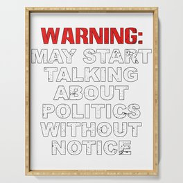Warning May Start Talking About Politics Without Notice  product Serving Tray