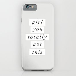 Girl You Totally Got This black and white inspirational quote typography poster home wall decor iPhone Case