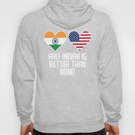 Half Indian Is Better Than None Hoody