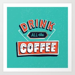 Drink All the Coffee Art Print