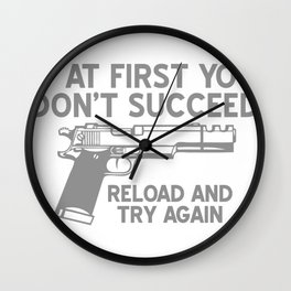 IF AT FIRST YOU DONT SUCCEED, RELOAD AND TRY AGAIN Wall Clock