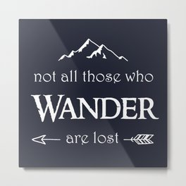 """Not All Those Who Wander are Lost"" Metal Print"
