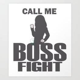Call me BOSS FIGHT Art Print