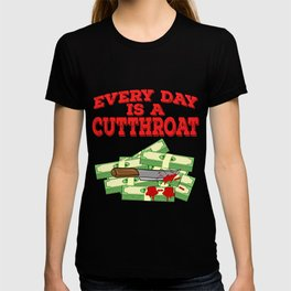 Everyday is Cutthroat T-shirt For those who have or dreamed of having Money or become Rich Wealthy T-shirt