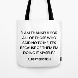 """""""I am thankful for all of those who said NO to me. It's because of them I'm doing it myself."""" ~Alber Tote Bag"""