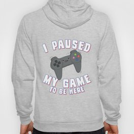 I Paused My Game to Be Here Gamer Hoody