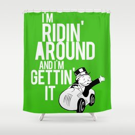 I'm Ridin Around And Im Getting It Shower Curtain