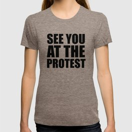 See you at the protest T-shirt