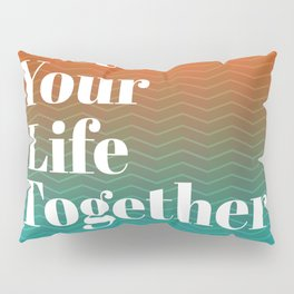 Get Your Life Together Pillow Sham
