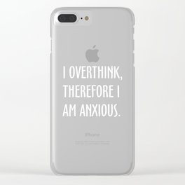 I Overthink, Therefore I am Anxious (white) Clear iPhone Case
