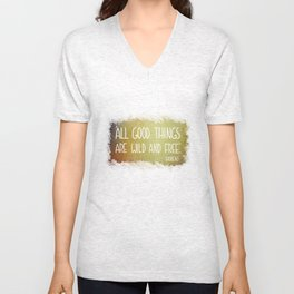 """""""All good things are wild and free."""" Unisex V-Neck"""