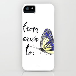 From larva to butterly iPhone Case