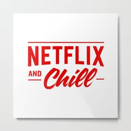 Netflix & Chill? Metal Print
