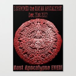 I Survived the Mayan Apocalypse  Canvas Print