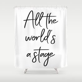 All the world's a stage — William Shakespeare Shower Curtain