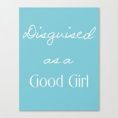 DISGUISED AS A GOOD GIRL Canvas Print