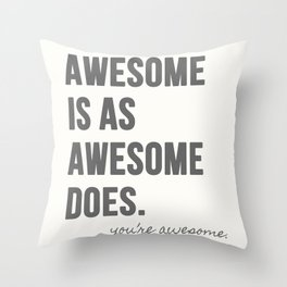Awesome is as Awesome Does Throw Pillow