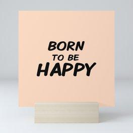 Born To Be Happy Mini Art Print