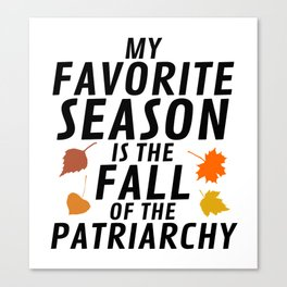 My Favorite Season is the Fall of the Patriarchy Canvas Print