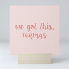 We got this, mamas - pink Mini Art Print