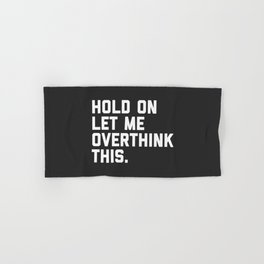 Overthink This Funny Quote Hand & Bath Towel