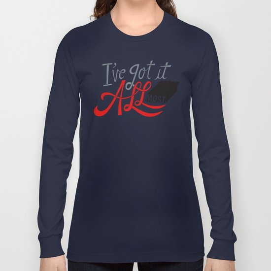 I've Got it All(most) Long Sleeve T-shirt