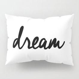 Dream black and white typography poster black-white design bedroom wall art home decor apartment Pillow Sham