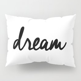 Dream black and white typography poster black-white design bedroom wall art home decor apartment Pillow Sham